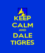 KEEP CALM AND DALE TIGRES - Personalised Poster A4 size