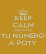 KEEP CALM AND DALE TU NÚMERO A POTY - Personalised Poster A4 size