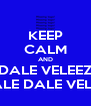 KEEP CALM AND DALE VELEEZ DALE DALE VELEZ - Personalised Poster A4 size