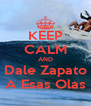 KEEP CALM AND Dale Zapato A Esas Olas - Personalised Poster A4 size