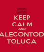 KEEP CALM AND DALECONTODO TOLUCA - Personalised Poster A4 size