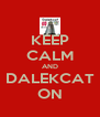 KEEP CALM AND DALEKCAT ON - Personalised Poster A4 size
