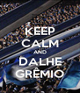 KEEP CALM AND DALHE GRÊMIO - Personalised Poster A4 size