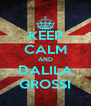 KEEP CALM AND DALILA GROSSI - Personalised Poster A4 size