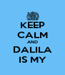 KEEP CALM AND DALILA IS MY - Personalised Poster A4 size
