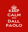 KEEP CALM AND DALL PAOLO - Personalised Poster A4 size