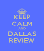 KEEP CALM AND DALLAS REVIEW - Personalised Poster A4 size