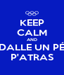KEEP CALM AND DALLE UN PÉ P'ATRAS - Personalised Poster A4 size