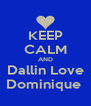 KEEP CALM AND Dallin Love Dominique  - Personalised Poster A4 size