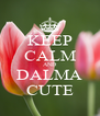 KEEP CALM AND DALMA CUTE - Personalised Poster A4 size