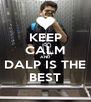 KEEP CALM AND DALP IS THE BEST - Personalised Poster A4 size
