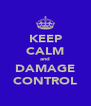 KEEP CALM and DAMAGE CONTROL - Personalised Poster A4 size