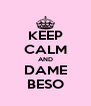 KEEP CALM AND DAME BESO - Personalised Poster A4 size