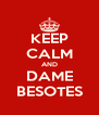 KEEP CALM AND DAME BESOTES - Personalised Poster A4 size
