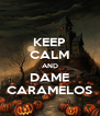 KEEP CALM AND DAME CARAMELOS - Personalised Poster A4 size