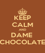 KEEP CALM AND DAME  CHOCOLATE - Personalised Poster A4 size