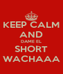 KEEP CALM AND DAME EL SHORT WACHAAA - Personalised Poster A4 size