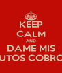 KEEP CALM AND DAME MIS PUTOS COBROS - Personalised Poster A4 size