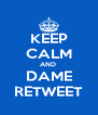 KEEP CALM AND  DAME RETWEET - Personalised Poster A4 size