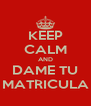 KEEP CALM AND DAME TU MATRICULA - Personalised Poster A4 size