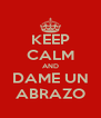 KEEP CALM AND DAME UN ABRAZO - Personalised Poster A4 size