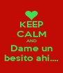 KEEP CALM AND Dame un besito ahi.... - Personalised Poster A4 size
