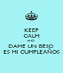 KEEP CALM AND  DAME UN BESO ES MI CUMPLEAÑOS - Personalised Poster A4 size