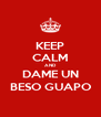 KEEP CALM AND DAME UN BESO GUAPO - Personalised Poster A4 size