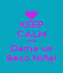 KEEP CALM AND Dame un Beso Niña! - Personalised Poster A4 size