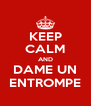 KEEP CALM AND DAME UN ENTROMPE - Personalised Poster A4 size