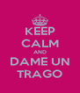 KEEP CALM AND DAME UN TRAGO - Personalised Poster A4 size