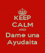 KEEP CALM AND Dame una Ayudaita - Personalised Poster A4 size