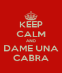 KEEP CALM AND DAME UNA CABRA - Personalised Poster A4 size