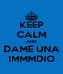 KEEP CALM AND DAME UNA IMMMDIO - Personalised Poster A4 size