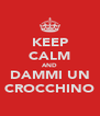 KEEP CALM AND DAMMI UN CROCCHINO - Personalised Poster A4 size