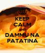 KEEP CALM AND DAMMU NA PATATINA - Personalised Poster A4 size