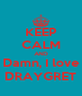 KEEP CALM AND Damn, I love DRAYGRET - Personalised Poster A4 size