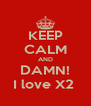 KEEP CALM AND DAMN! I love X2  - Personalised Poster A4 size