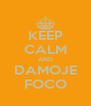 KEEP CALM AND DAMOJE FOCO - Personalised Poster A4 size