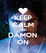 KEEP CALM AND DAMON ON - Personalised Poster A4 size