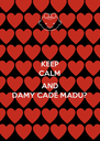 KEEP CALM  AND DAMY CADÊ MADU? - Personalised Poster A4 size