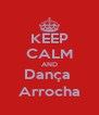 KEEP CALM AND Dança  Arrocha - Personalised Poster A4 size
