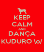 KEEP CALM AND DANÇA KUDURO \o/ - Personalised Poster A4 size