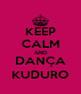 KEEP CALM AND DANÇA KUDURO - Personalised Poster A4 size