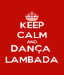 KEEP CALM AND DANÇA  LAMBADA - Personalised Poster A4 size