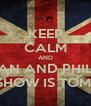 KEEP CALM AND DAN AND PHIL'S RADIO SHOW IS TOMORROW - Personalised Poster A4 size