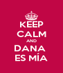 KEEP CALM AND DANA  ES MÍA - Personalised Poster A4 size