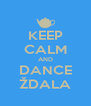 KEEP CALM AND DANCE ŽDALA - Personalised Poster A4 size