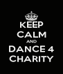 KEEP CALM AND DANCE 4 CHARITY - Personalised Poster A4 size