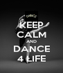 KEEP CALM AND DANCE 4 LIFE - Personalised Poster A4 size